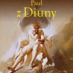 """Intryga w intrydze wewnątrz intrygi (Brian Herbert, Kevin J. Anderson, """"Paul z Diuny"""")"""