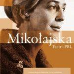"""Aktorka w teatrze, aktorka w PRL-u… (Joanna Krakowska, """"Halina Mikołajska"""")"""