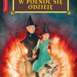 """O co chodzi w byciu czarownicą (Terry Pratchett, """"W północ się odzieję"""")"""