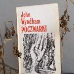 """Strzeż się odmieńca! (John Wyndham, """"Poczwarki"""")"""