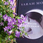 """Kobieta na skraju (Sarah Moss, """"Nocne czuwanie"""")"""